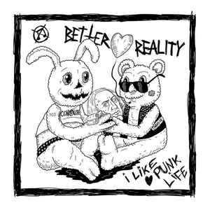"Better Reality ‎""I Like Punk Life"" 7inch"
