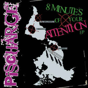 "Pisscharge ""8 Minutes Of Your Attention"" 7inch"