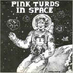 "Pink Turds In Space ‎""Complete Part 1″ 12inch"