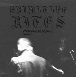 """Primitive Rites """"Amount To Nothing"""" 7inch"""