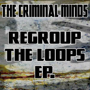"""The Criminal Minds """"Regroup The Loops EP"""" 12 EP 1st press"""