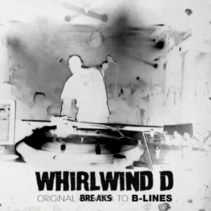 "WHIRLWIND D ""Original Breaks To B-Lines"" LP black wax"