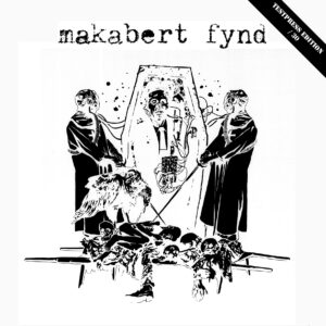 "Makabert Fynd ""EP's and Demos 2008-2013"" 12inch TESTPRESS (Burning Anger 010)"