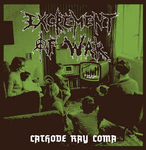 "Excrement Of War ‎""Cathode Ray Coma"" 12inch"