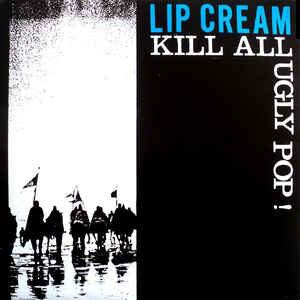 "Lip Cream ""Kill All Ugly Pop!"" 2xLP"