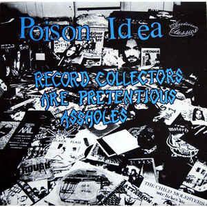 """Poison Idea """"Record Collectors Are Pretentious Assholes"""" 12inch"""