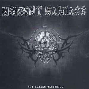 """Moment Maniacs """"Two Fuckin Pieces…"""" 12inch"""